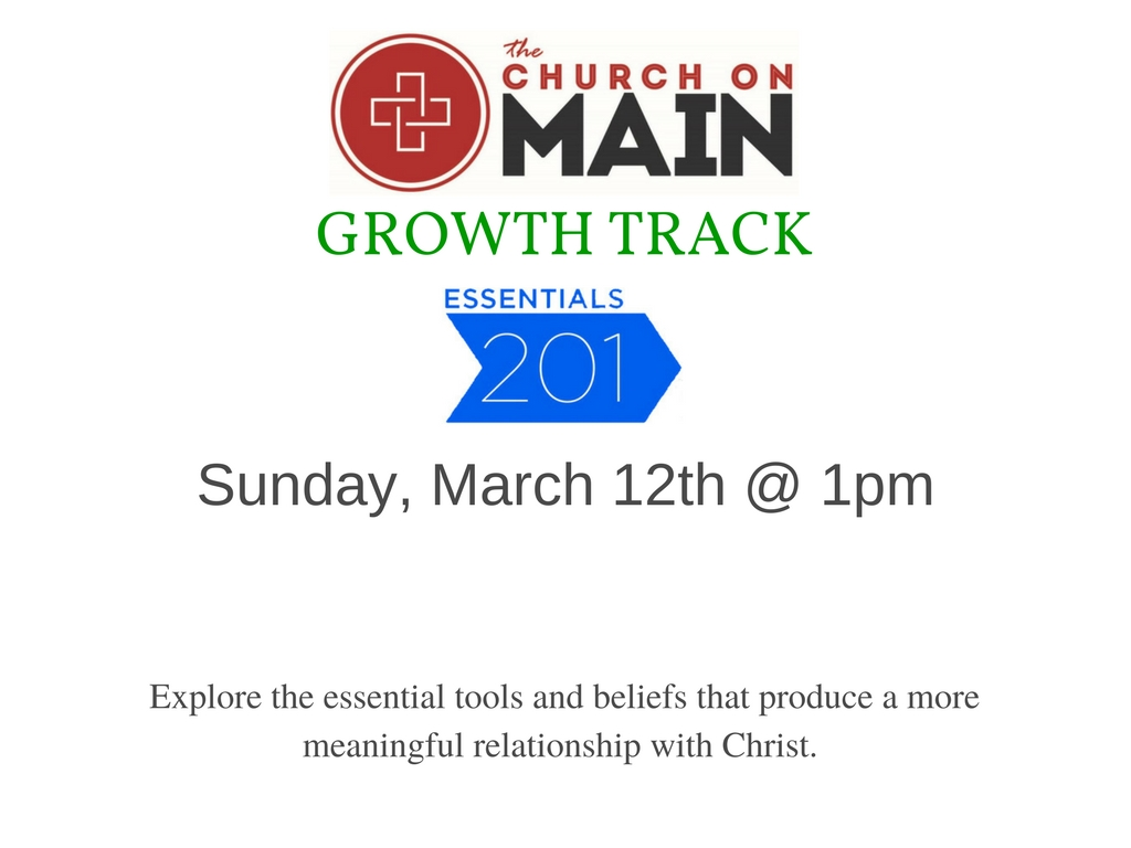 Growth Track Essentials 201 Class @ The Church on Main   Columbia   Mississippi   United States